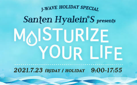 J-WAVE HOLIDAY SPECIAL Santen Hyalein(R)S presents MOISTURIZE YOUR LIFE(PART2)