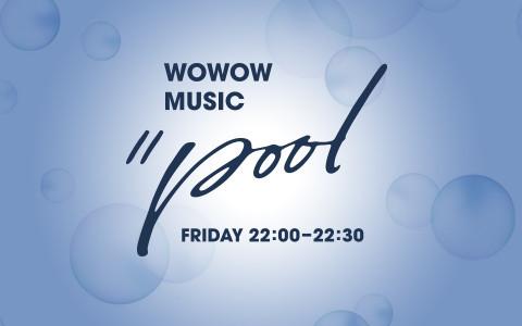 WOWOW MUSIC // POOL