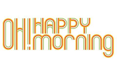 OH! HAPPY MORNING